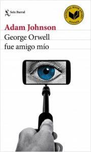 portada_george-orwell-fue-amigo-mio_adam-johnson_201610271002