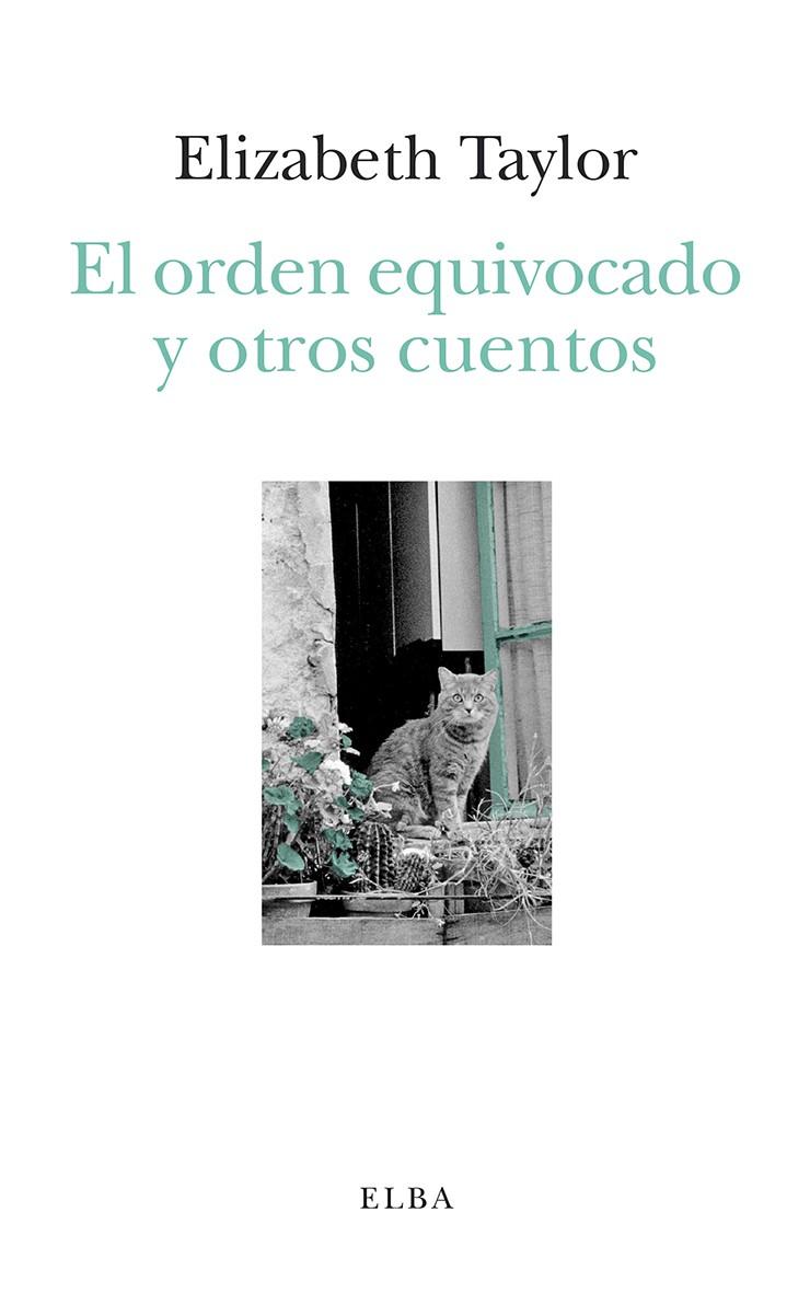 El orden equivocado y otros cuentos de Elizabeth Taylor, ed. Elba